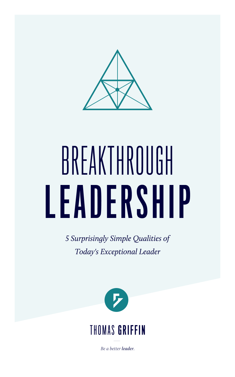 Breakthrough Leadership: 5 Surprisingly Simple Qualities of Today's Exceptional Leader